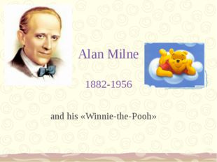 Alan Milne 1882-1956 and his «Winnie-the-Pooh»