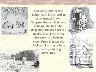 One day, Christopher's father, A.A. Milne, and an artist named Ernest Shepard