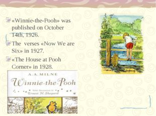 «Winnie-the-Pooh» was published on October 14th, 1926. The verses «Now We ar