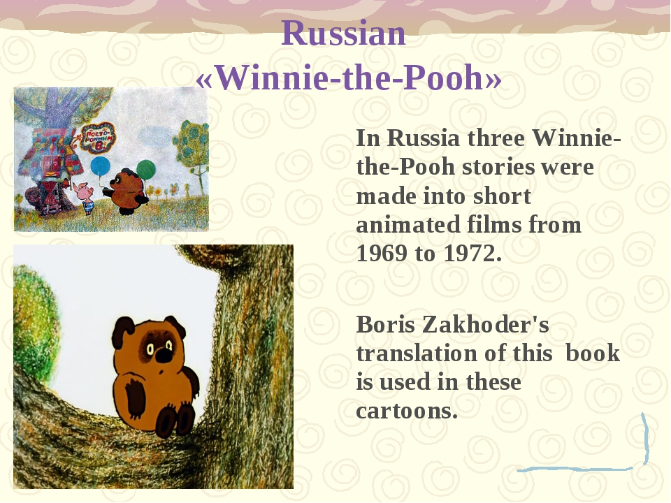 In Russia three Winnie-the-Pooh stories were made into short animated films f...