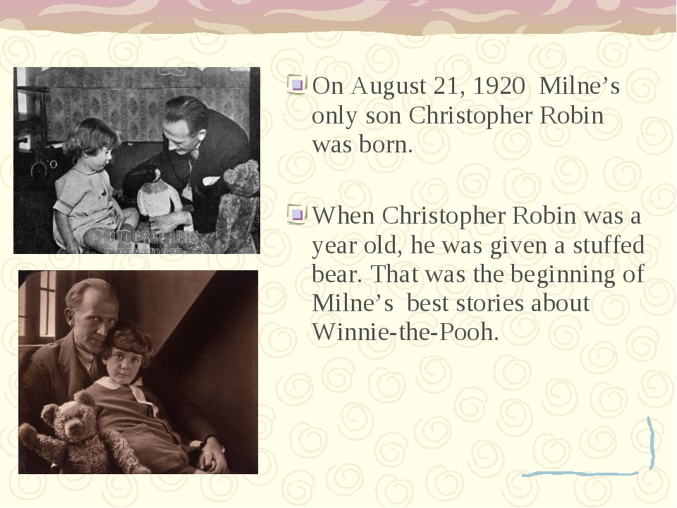 On August 21, 1920 Milne's only son Christopher Robin was born. When Christop...