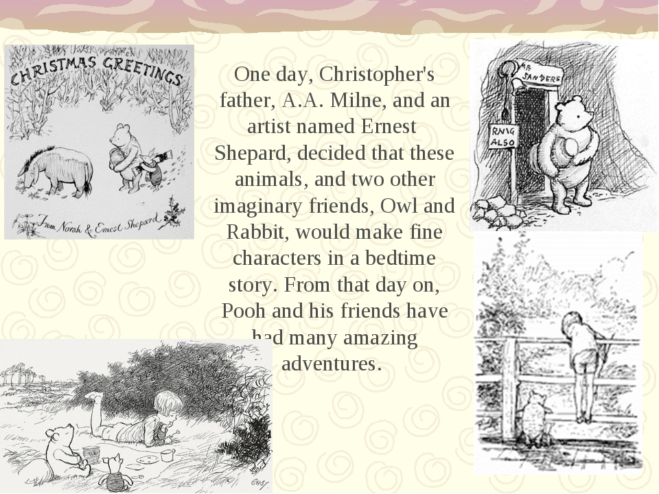 One day, Christopher's father, A.A. Milne, and an artist named Ernest Shepard...
