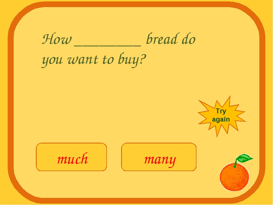 How ________ bread do you want to buy? much many Try again