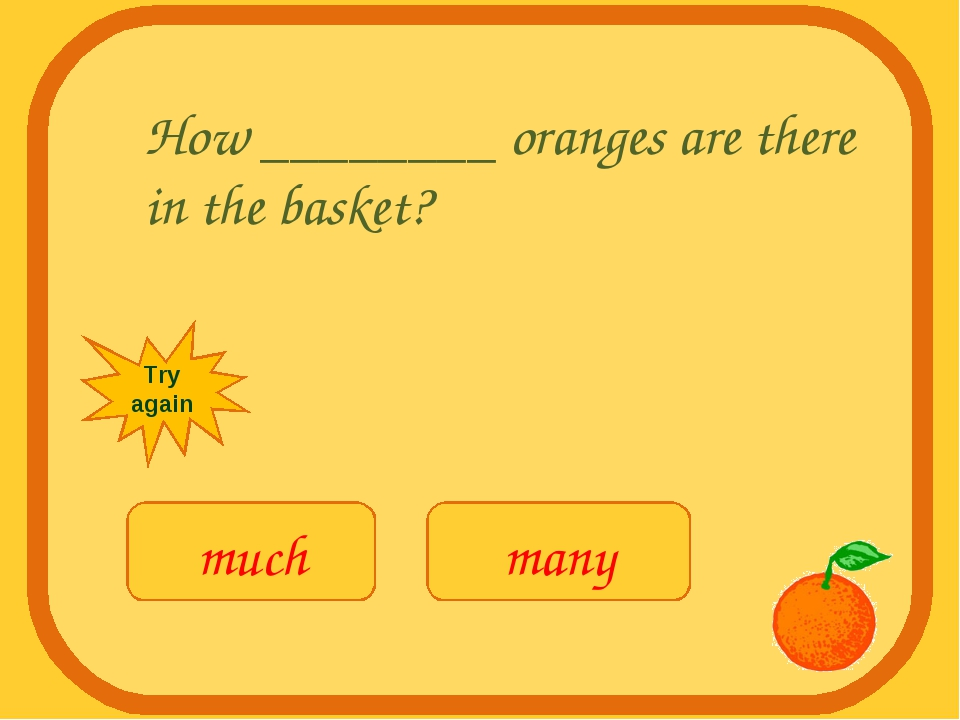 How ________ oranges are there in the basket? much many Try again