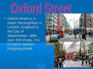 Oxford Street is a major thoroughfare in London, England in the City of Westm