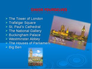 The Tower of London Trafalgar Square St. Paul's Cathedral The National Galler