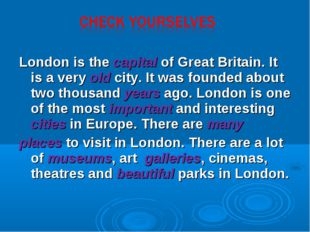 London is the capital of Great Britain. It is a very old city. It was founded