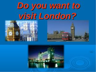 Do you want to visit London?