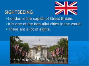London is the capital of Great Britain. It is one of the beautiful cities in