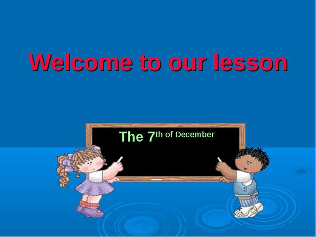 Welcome to our lesson The 7th of December