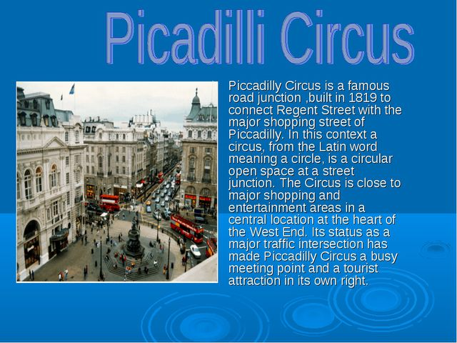 Piccadilly Circus is a famous road junction ,built in 1819 to connect Regent...