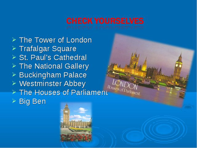 The Tower of London Trafalgar Square St. Paul's Cathedral The National Galler...