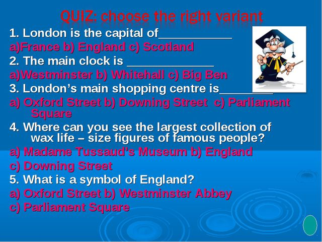 1. London is the capital of___________ a)France b) England c) Scotland 2. The...
