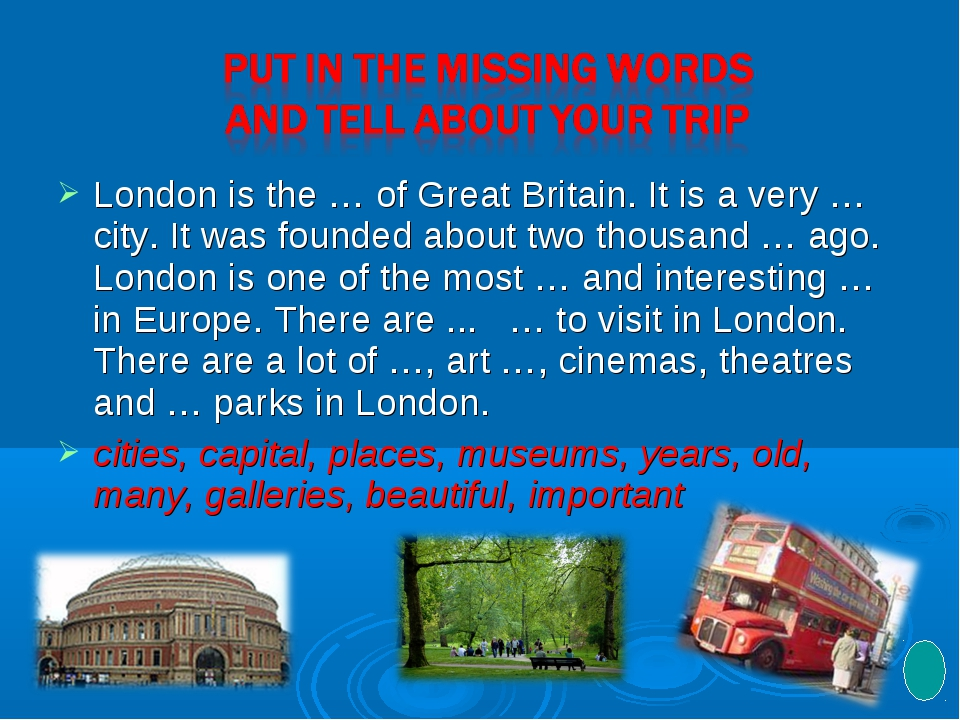 London is the … of Great Britain. It is a very … city. It was founded about t...