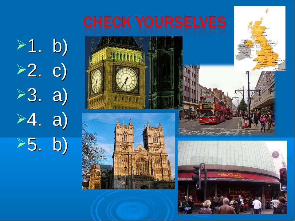 1. b) 2. c) 3. a) 4. a) 5. b)
