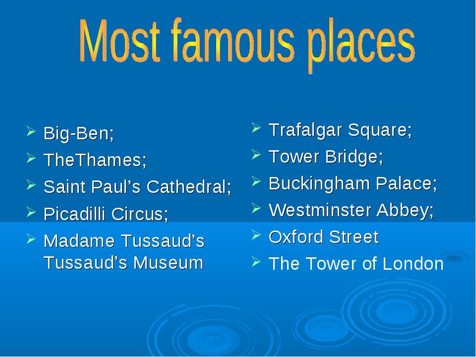 Big-Ben; TheThames; Saint Paul's Cathedral; Picadilli Circus; Madame Tussaud'...