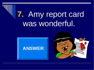 7. Amy report card was wonderful. ANSWER