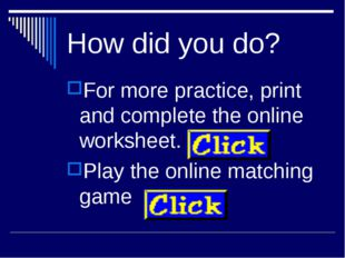 How did you do? For more practice, print and complete the online worksheet. P