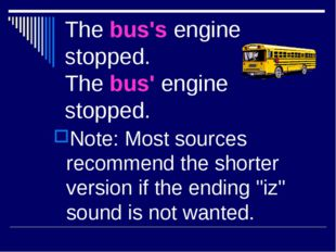 The bus's engine stopped. The bus' engine stopped. Note: Most sources recomme