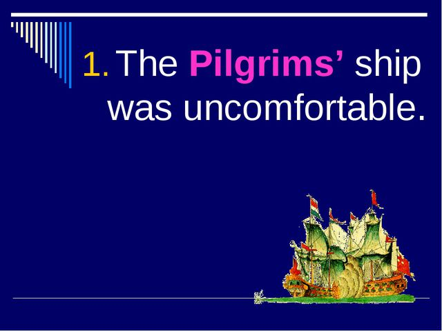 The Pilgrims' ship was uncomfortable.