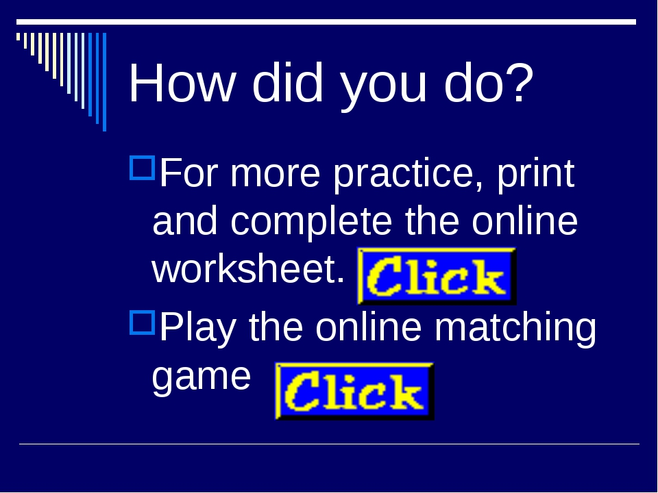 How did you do? For more practice, print and complete the online worksheet. P...