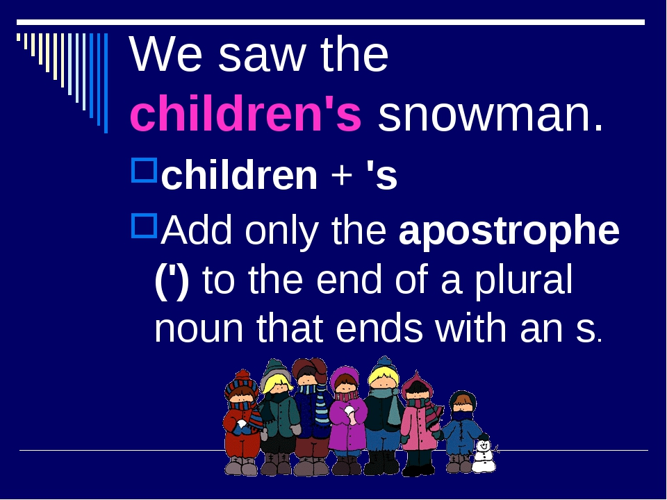 We saw the children's snowman. children + 's Add only the apostrophe (') to t...