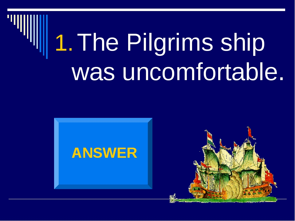 The Pilgrims ship was uncomfortable. ANSWER