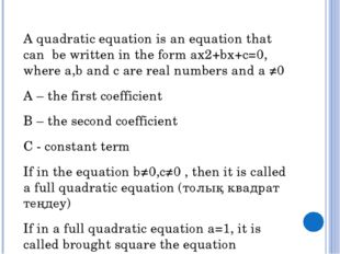 A quadratic equation is an equation that can be written in the form ax2+bx+c=