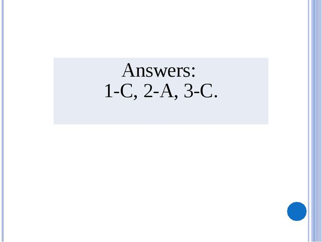 Answers: 1-C, 2-A, 3-C.