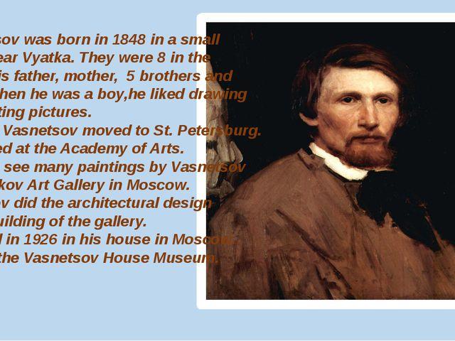 Vasnetsov was born in 1848 in a small village near Vyatka. They were 8 in th...