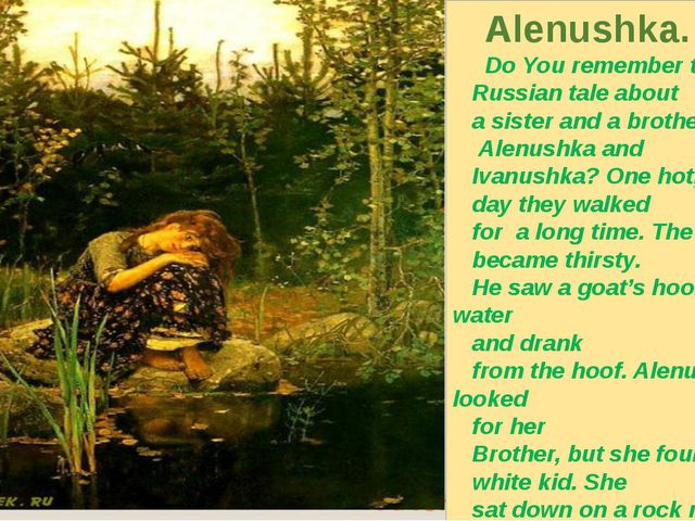 Alenushka. Do You remember the Russian tale about a sister and a brother, Al...