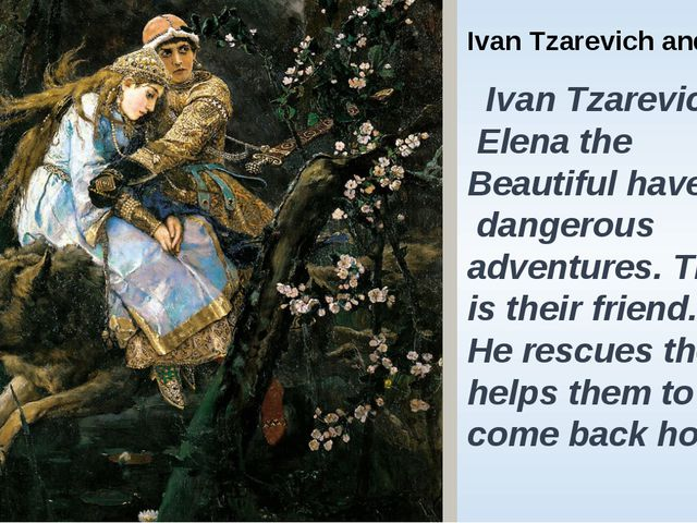 Ivan Tzarevich and The Wolf. Ivan Tzarevich and Elena the Beautiful have a lo...