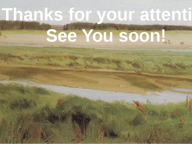 Thanks for your attention! See You soon!