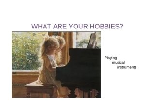 WHAT ARE YOUR HOBBIES? Playing musical instruments