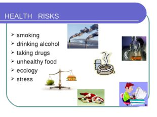 HEALTH RISKS smoking drinking alcohol taking drugs unhealthy food ecology str