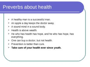 Preverbs about health A healthy man is a successful man. An apple a day keeps