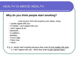 HEALTH IS ABOVE WEALTH Why do you think people start smoking? Look at your HO