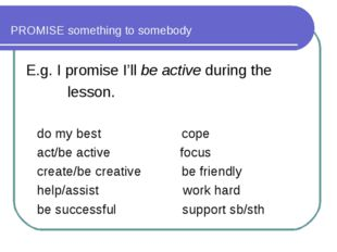 PROMISE something to somebody E.g. I promise I'll be active during the lesson