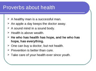 Proverbs about health A healthy man is a successful man. An apple a day keeps