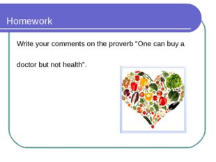 """Homework Write your comments on the proverb """"One can buy a doctor but not hea"""