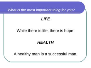 What is the most important thing for you? LIFE While there is life, there is