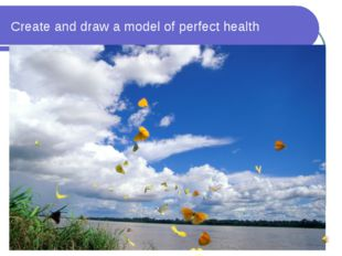 Create and draw a model of perfect health