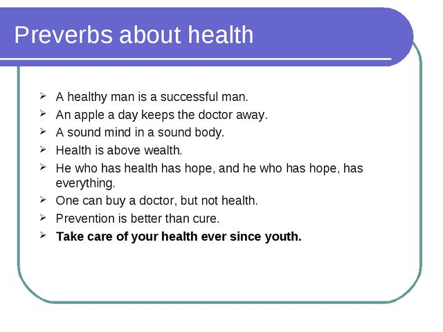 Preverbs about health A healthy man is a successful man. An apple a day keeps...