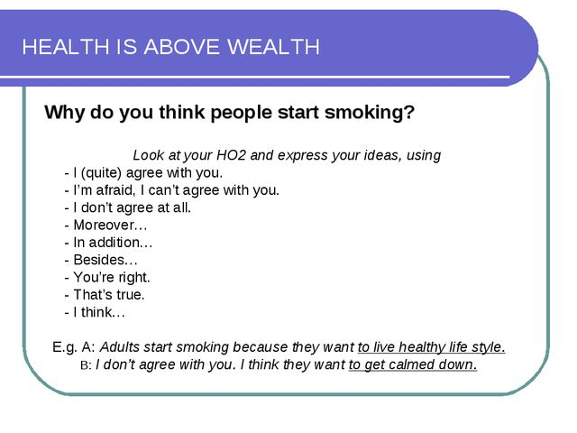 HEALTH IS ABOVE WEALTH Why do you think people start smoking? Look at your HO...