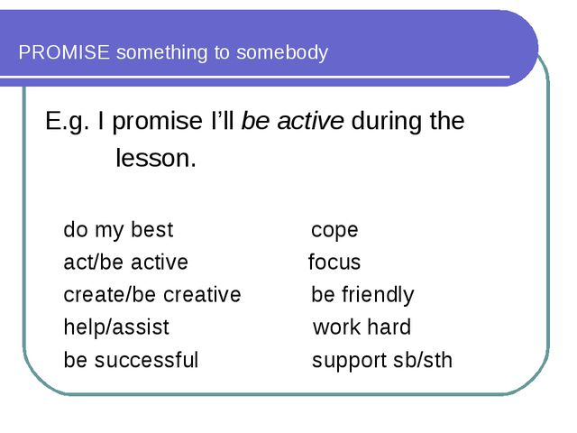 PROMISE something to somebody E.g. I promise I'll be active during the lesson...
