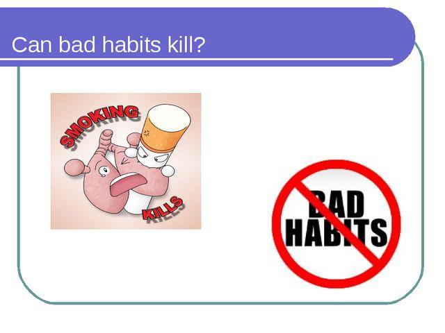 Can bad habits kill?