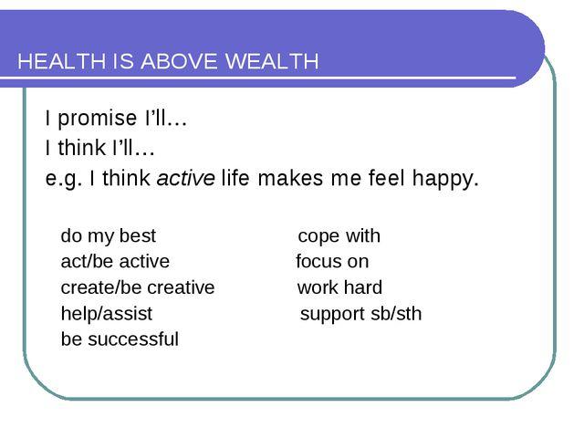 HEALTH IS ABOVE WEALTH I promise I'll… I think I'll… e.g. I think active life...
