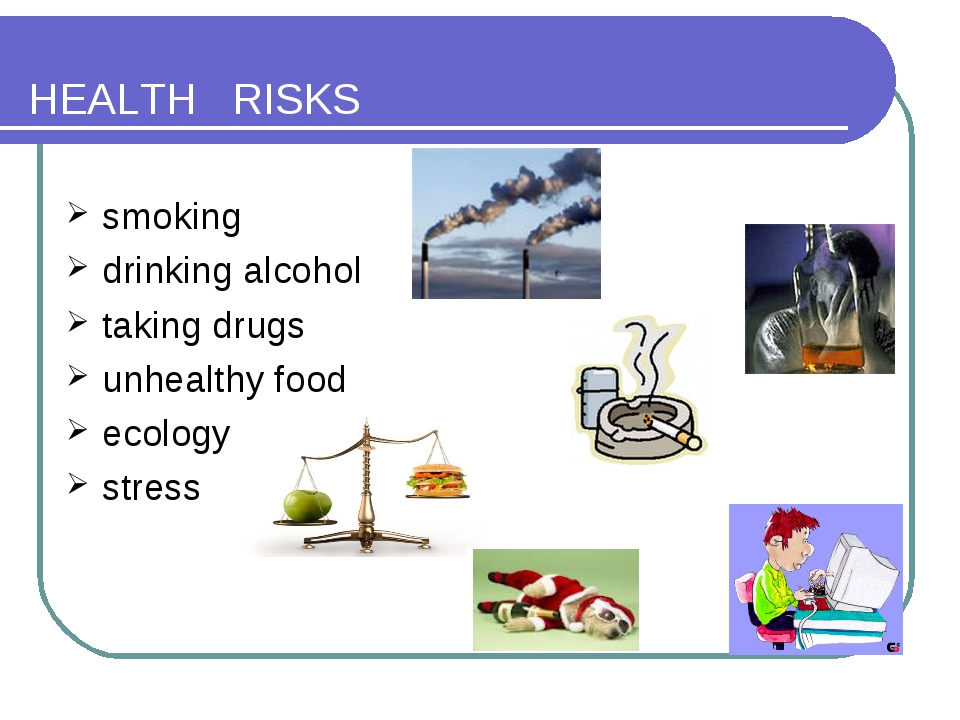HEALTH RISKS smoking drinking alcohol taking drugs unhealthy food ecology str...