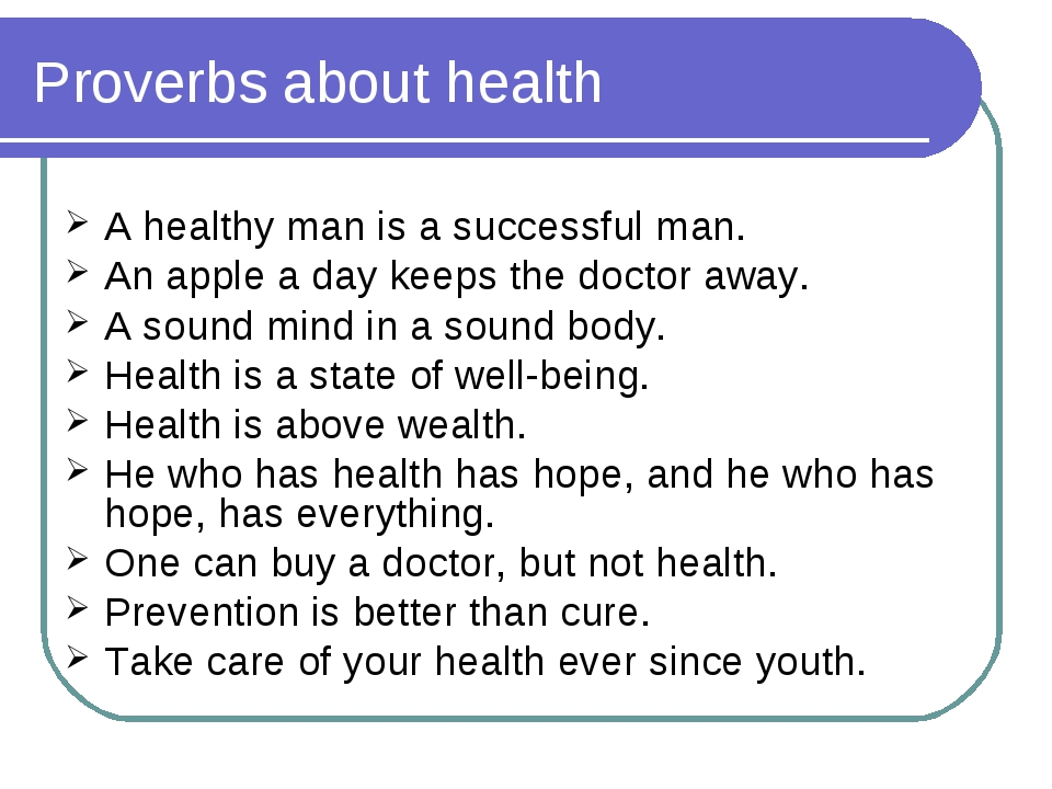 Proverbs about health A healthy man is a successful man. An apple a day keeps...