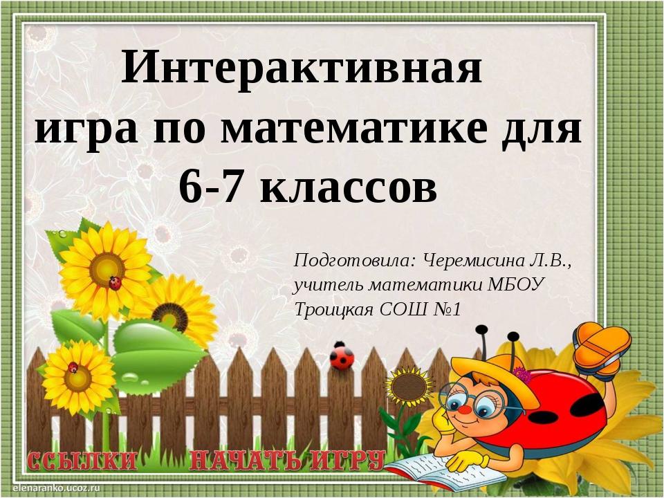 Подготовила: Черемисина Л.В., учитель математики МБОУ Троицкая СОШ №1 Интерак...